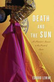 Death and the Sun  A Matador's Season in the Heart of Spain