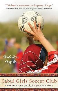 Kabul Girls Soccer Club: A Dream, Eight Girls, And A Journey Home - Second Hand Books