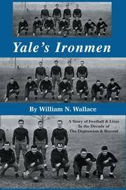 Yale's Ironmen : A Story of Football & Lives In the Decade of the Depression and Beyond