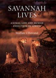 SAVANNAH LIVES: ANIMAL LIFE AND THE HUMAN EVOLUTION OF AFRICA