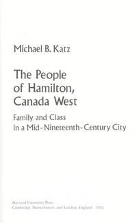 THE PEOPLE OF HAMILTON, CANADA WEST - FAMILY AND CLASS IN A MID-NINETEENTH CENTURY CITY