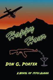 Happy Hour. [A Novel of 1970s Alaska]. [paperback - SIGNED by Author]