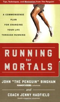 Running for Mortals: A Commonsense Plan for Changing Your Life With Running by  Jenny Hadfield John Bingham - Paperback - from Discover Books (SKU: 3185978264)