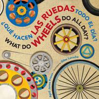 ¿Qué hacen las ruedas todo el día?/What Do Wheels Do All...