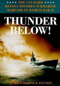 Thunder Below!: The USS Barb Revolutionizes Submarine Warfare in World War II [SIGNED]