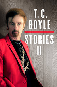 T. C. Boyle Stories II : The Collected Stories of T. Coraghessan Boyle, Volume II