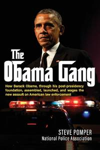 The Obama Gang: How Barack Obama, through his post-presidency foundation, assembled, launched,...