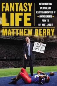 Fantasy Life: The Outrageous, Uplifting, and Heartbreaking World of Fantasy Sports from the Gu y...