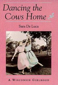 DANCING THE COWS HOME:  A Wisconsin Childhood