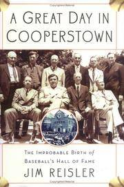 A GREAT DAY IN COOPERSTOWN : The Improbable Birth of Baseball's Hall of Fame