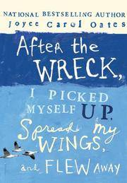 After the Wreck, I Picked Myself Up, Spread My Wings, and Flew Away Oates, Joyce Carol