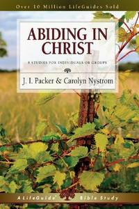 Abiding in Christ (A Lifeguide Bible Study) [Paperback] Packer, J. I. and Nystrom, Carolyn