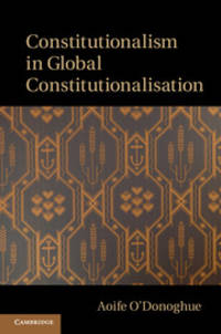 Constitutionalism in Global Constitutionalisation by O'Donoghue, Aoife - 2014