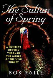 The Sultan of Spring: A Hunter's Odyssey Through the World of the Wild Turkey. [1st hardcover].