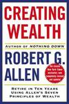 image of Creating Wealth: Retire in Ten Years Using Allen's Seven Principles of Wealth, Revised and Updated