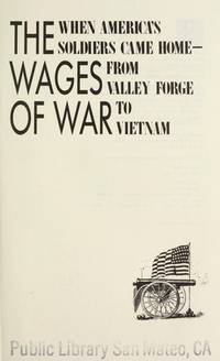 THE WAGES OF WAR : WHEN AMERICA'S SOLDIERS CAME HOME-FROM VALLEY FORGE TO  VIETNAM by  Lewis  Richard / Milford - First Edition - 1989 - from Novel Ideas Books (SKU: 74679)