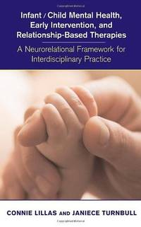 Infant/Child Mental Health, Early Intervention, and Relationship-based Therapies: A Neurorelational Framework for Interdisciplinary Practice (Norton Series on Interpersonal Neurobiology)