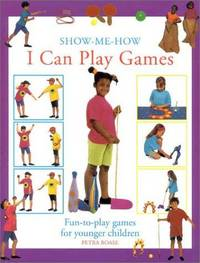 I Can Play Games: Fun-to-Play Games for Younger Children (Show Me How)