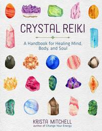 CRYSTAL REIKI: A Handbook For Healing Mind, Body & Soul