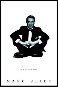 Cary Grant : A Biography by  Marc Eliot - First Edition Stated. - 2004 - from KingChamp Books and Biblio.co.uk