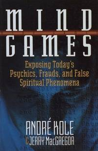 Mind Games : Exposing Today's Psychics, Frauds, and False Spiritual Phenomena