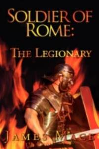 SOLDIERS OF ROME: The Legionary.