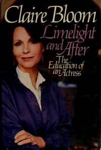 LIMELIGHT AND AFTER The Education of an Actress