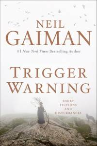 Trigger Warning  Short Fictions and Disturbances by  Neil Gaiman - Signed First Edition - 2015 - from Scott Emerson Books, ABAA (SKU: 15592)