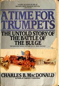 A Time for Trumpets: The Untold Story of the Battle of the Bulge