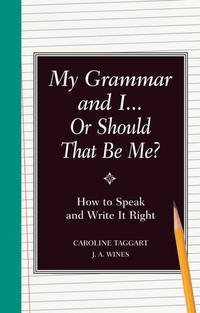 My Grammar and I Or Should It Be Me?: Old School Ways to Improve Your English