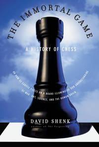 The Immortal Game: A History of Chess, or How 32 Carved Pieces on a Board Illuminated Our...