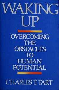Waking Up : Overcoming the Obstacles to Human Potential