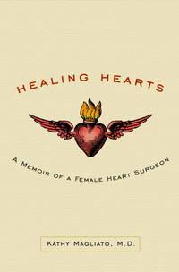 Healing Hearts: A Memoir of a Female Heart Surgeon