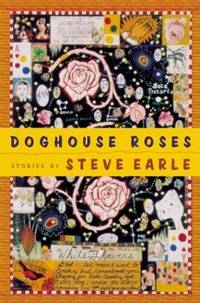Doghouse Roses: Stories by Steve Earle