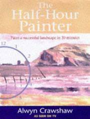 The Half - Hour Painter : Paint A Successful Landscape In 30 Minutes