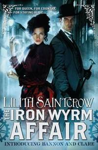 The Iron Wyrm Affair (Bannon and Clare) [Paperback] Saintcrow, Lilith