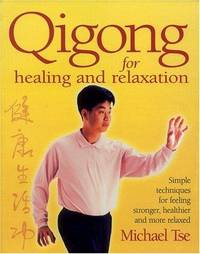 Qigong for Healing and Relaxation: Simple Techniques for Feeling Stronger, Healthier, and More...