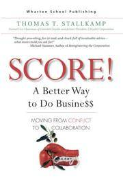 SCORE!  A Better Way to Do Busine$$: Moving from Conflict to Collaboration