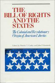 The Bill Of Rights And The States ; The Colonial And Revolutionary Origins Of American Liberties