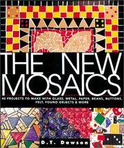 The New Mosaics: 40 Projects to Make with Glass, Metal, Paper, Beans, Buttons, Felt, Found...
