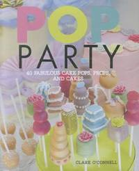 POP Party: 35 fabulous cake POPs, props and layer cakes