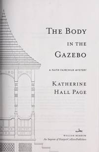 The Body in the Gazebo: A Faith Fairchild Mystery (Faith Fairchild Mysteries) by Katherine Hall Page - Hardcover - May 2011 - from Colorado's Used Bookstore, Inc.  (SKU: 388874)
