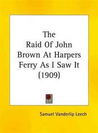 THE RAID OF JOHN BROWN AT HARPERS FERRY AS I SAW IT (1909)