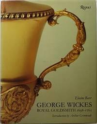 George Wickes, 1698-1761, Royal Goldsmith by  Elaine Barr - Hardcover - 1980 - from Bingo Used Books (SKU: 87553)