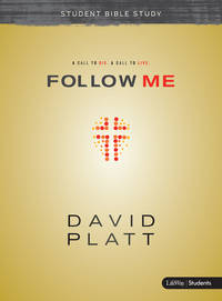 Follow Me - Teen Bible Study Book: A Call to Die. A Call to Live. by Platt, David