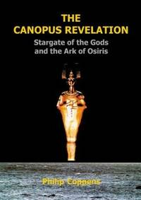 The Canopus Revelation: The Stargate of the Gods and the Ark of Osiris