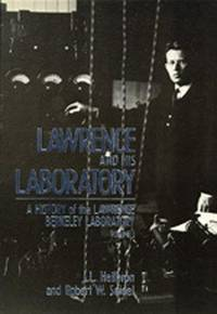 Lawrence and His Laboratory: A History of the Lawrence Berkeley Laboratory, Volume I