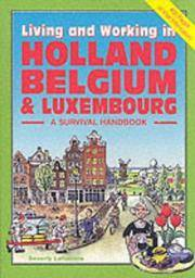 LIVING AND WORKING IN HOLLAND & BELGIUM (A Survival Handbook - 400 Pages of Vital Information)
