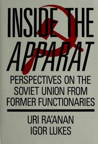 INSIDE THE APPARAT: PERSPECTIVES FROM THE SOVIET UNION FROM FORMER  FUNCTIONARIES