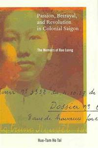 Passion, Betrayal, and Revolution in Colonial Saigon: The Memoirs of Bao Luong
